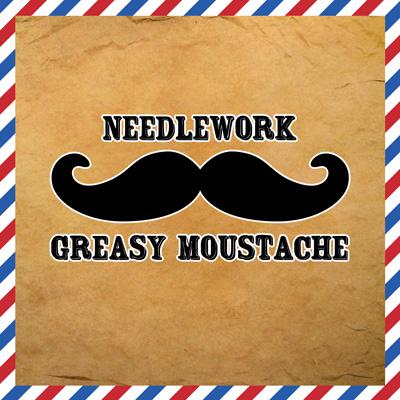 Needlework – Greasy moustache